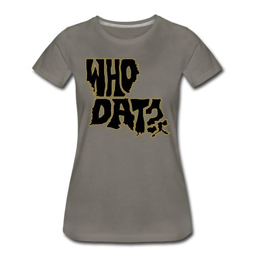 WHO DAT? Women's Premium T-Shirt - Women's Premium T-Shirt