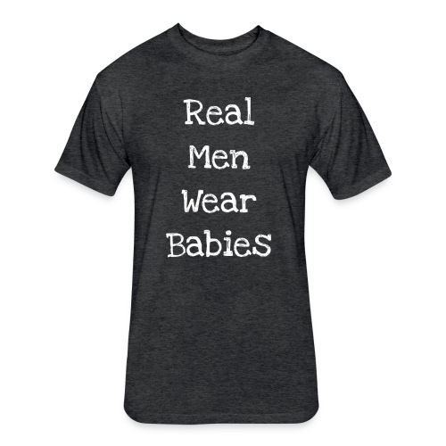 Real Men Wear Babies - Fitted Cotton/Poly T-Shirt by Next Level
