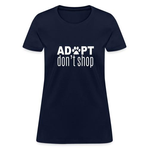 Adopt Don't Shop (feeds 20 shelter animals) - Women's T-Shirt