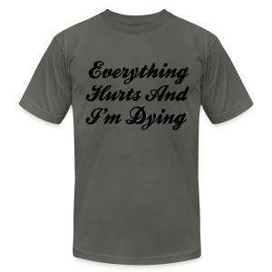 Everything Hurts And I'm Dying - Men's T-Shirt by American Apparel
