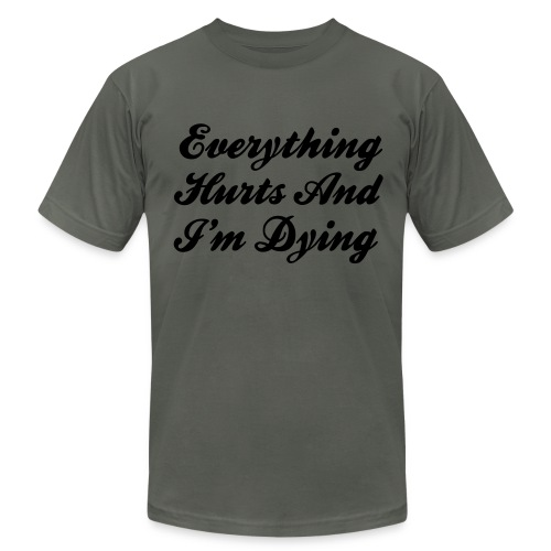 Everything Hurts And I'm Dying - Men's Fine Jersey T-Shirt