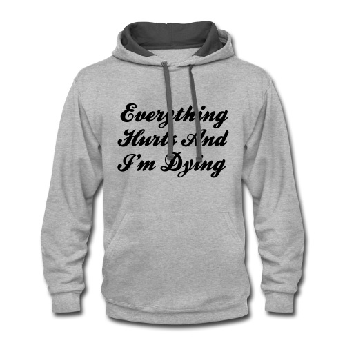 Everything Hurts And I'm Dying - Contrast Hoodie