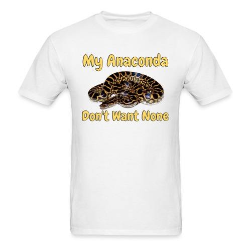 My Anaconda Don't Want None - Men's T-Shirt