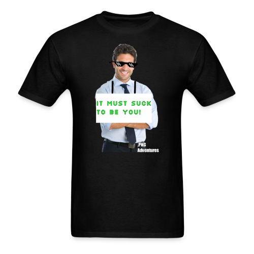 It Must SUCK to be you! - Men's T-Shirt
