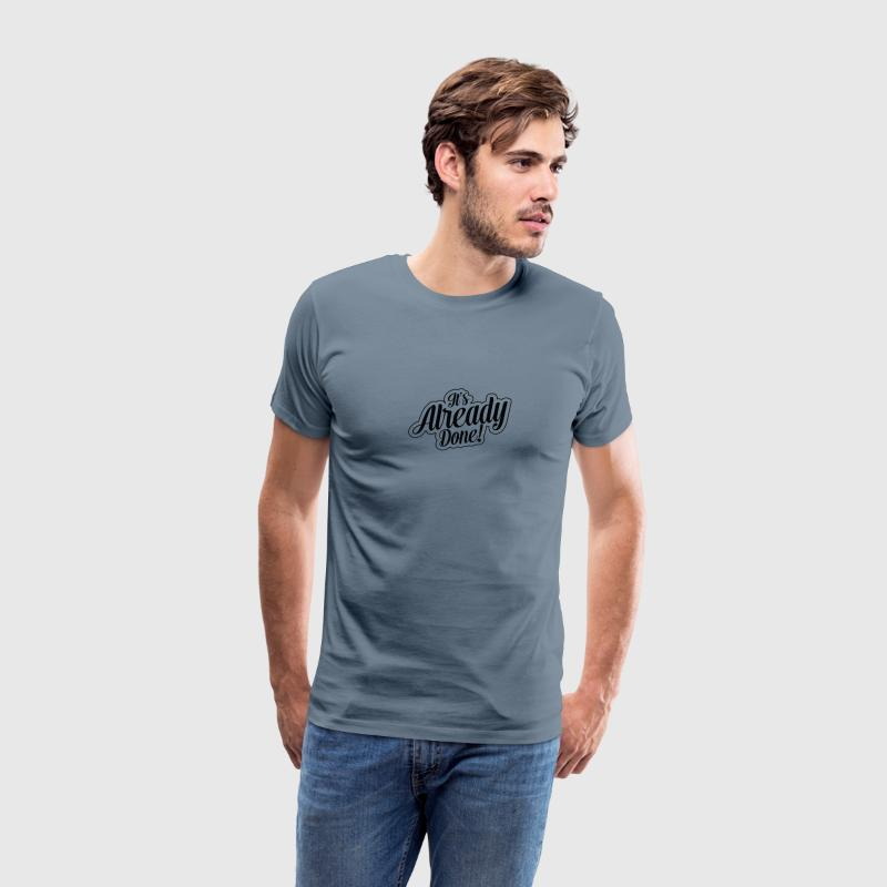 It's Already Done! T-shirt just get started now - Men's Premium T-Shirt