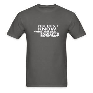 You don't know what you don't know until you know it Quote T-Shirt for men - Men's T-Shirt