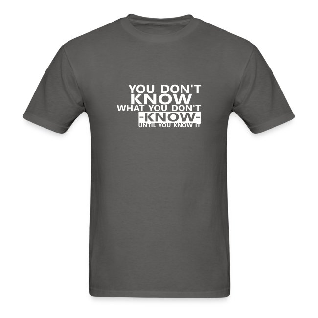 You don't know what you don't know until you know it Quote T-Shirt for men