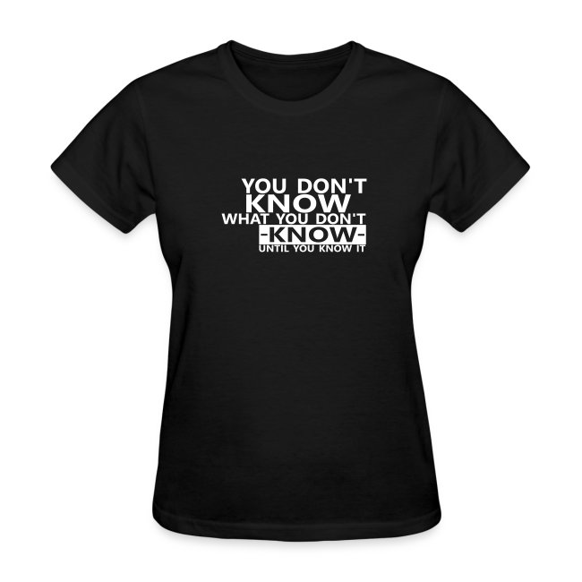 You don't know what you don't know until you know it Quote T-Shirt for women
