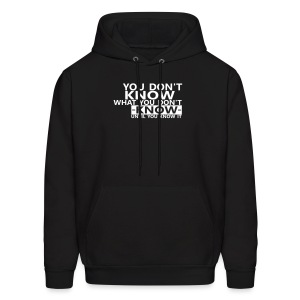 You don't know what you don't know until you know it Quote Hoodie for men - Men's Hoodie