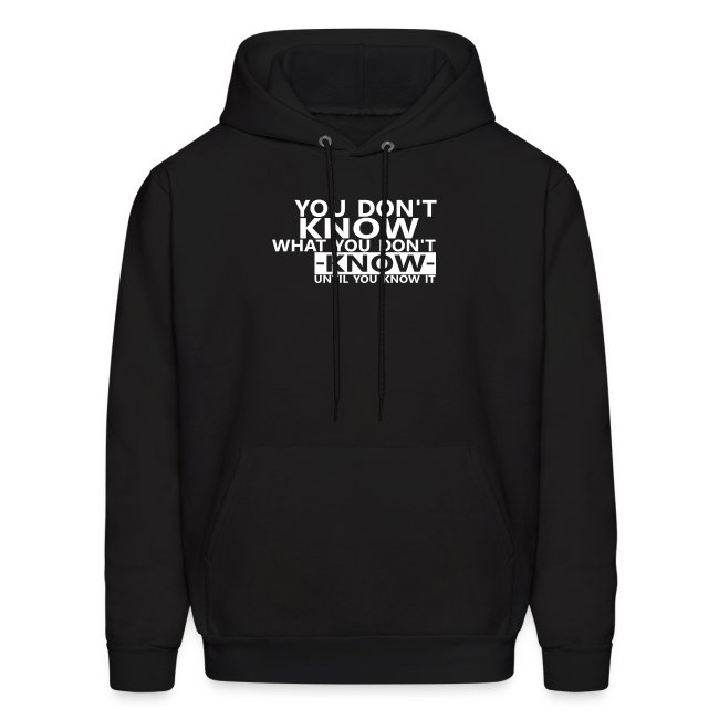 You don't know what you don't know until you know it Quote Hoodie for men