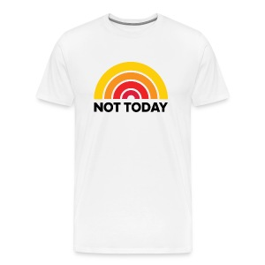 Not Today Tee (Unisex) - Men's Premium T-Shirt