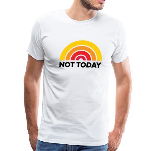 Not Today Tee (Unisex) - Men's Premium T-Shirt