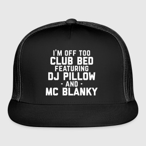 Club Bed Funny Quote Sportswear - Trucker Cap