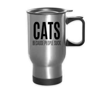 Cats Because People Suck (feeds 8 shelter cats) - Travel Mug