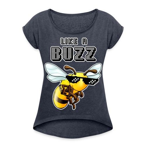 Like a Buzz - Women's Roll Cuff T-Shirt