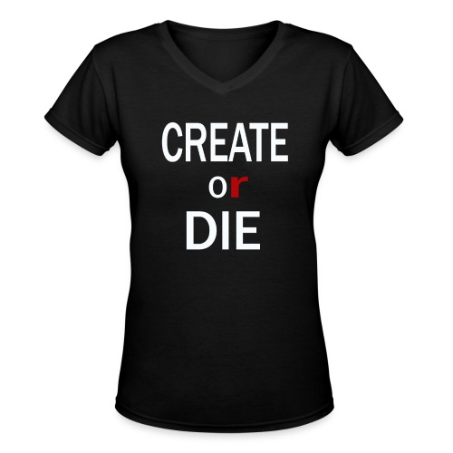 Create or Die Women's logo Tee - Women's V-Neck T-Shirt