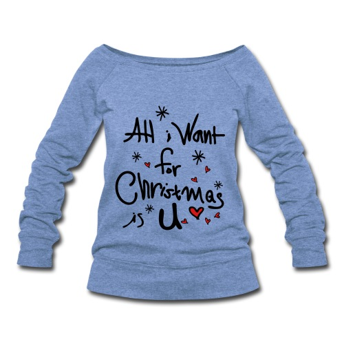 all i want for Xmas is u Women's Wideneck Sweatshirt - Women's Wideneck Sweatshirt