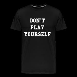Don't Play Yourself T-Shirt - Men's Premium T-Shirt