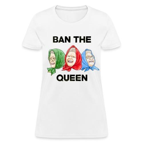 Ban-The-Queen.png - Women's T-Shirt