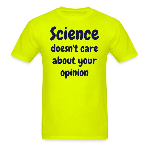 Science doesn't care about your opinion - Men's T-Shirt