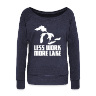 Long Sleeve Shirts ~ Women's Wideneck Sweatshirt ~ Less work, MORE LAKE