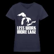 T-Shirts ~ Women's V-Neck T-Shirt ~ Less work, MORE LAKE