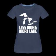 T-Shirts ~ Women's Premium T-Shirt ~ Less work, MORE LAKE