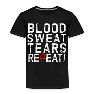 *Youth (2T-4T)* -Blood, Sweat, Tears, Repeat - Toddler Premium T-Shirt