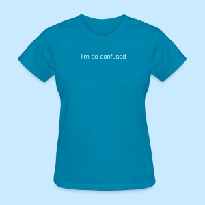I'm so confused (women's) - Women's T-Shirt