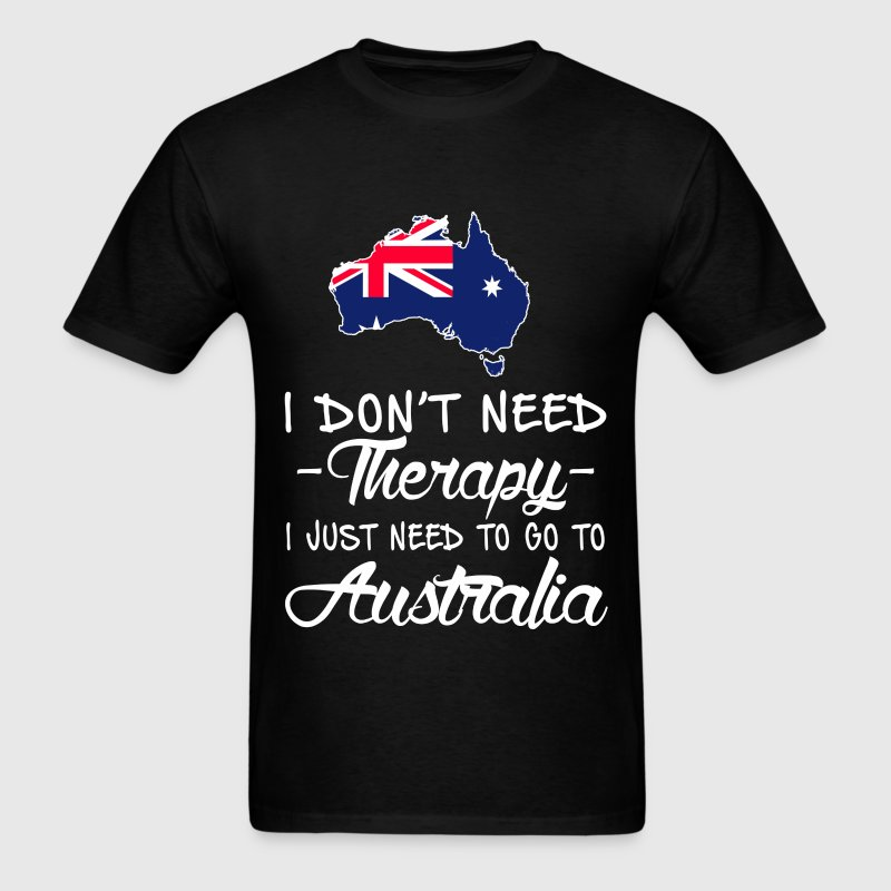 Need to go to Australia - I don't need therapy - Men's T-Shirt