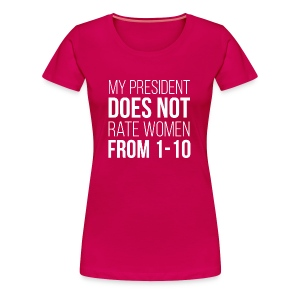 My President Does Not Rate Women From 1-10 Women's Premium T-Shirt - Women's Premium T-Shirt