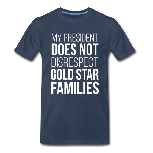 My President Does Not Disrespect Gold Star Families Men's Premium T-Shirt - Men's Premium T-Shirt