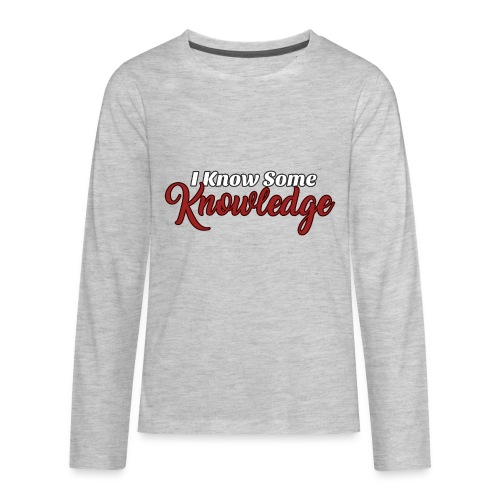 I know some knowledge - Kids' Premium Long Sleeve T-Shirt