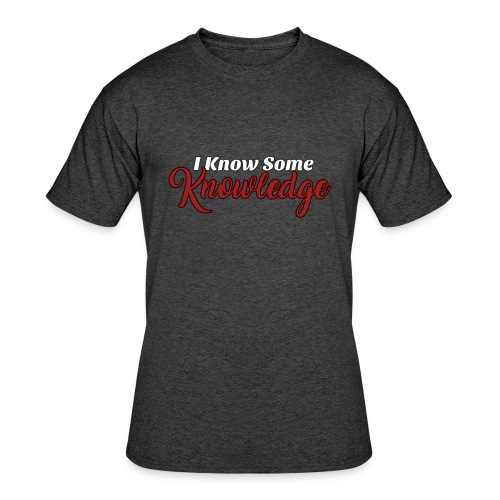 I know some knowledge - Men's 50/50 T-Shirt