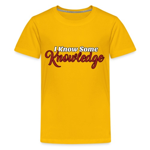 I know some knowledge - Kids' Premium T-Shirt