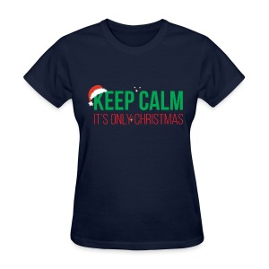 Keep Calm It's Only Christmas - Women's T-Shirt