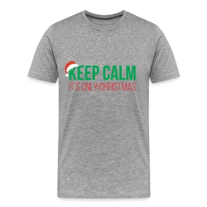 Keep Calm It's Only Christmas - Men's Premium T-Shirt