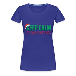 Keep Calm It's Only Christmas - Women's Premium T-Shirt