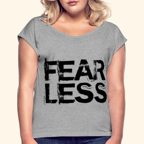 Fearless - Women's Roll Cuff T-Shirt