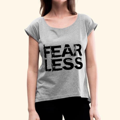 Fearless - Women's Roll Cuff T-Shirt