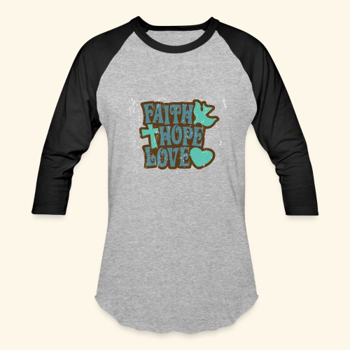 Faith Hope Love - Baseball T-Shirt