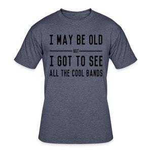 I May Be Old  Funny Shirt - Men's 50/50 T-Shirt