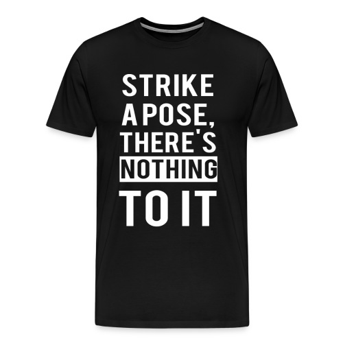 Strike A Pose Men's T-Shirt - Men's Premium T-Shirt