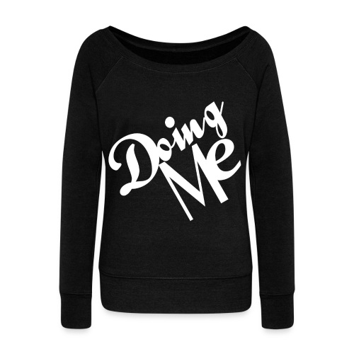 Doing Me White - Women's Wideneck Sweatshirt