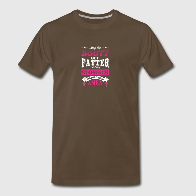 May the Booty Get Fatter Stomach Become Flatter - Men's Premium T-Shirt