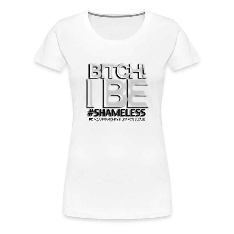Btich I Be Shameless - Women's Premium T-Shirt