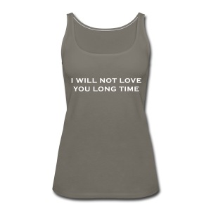 I Will Not Love You Long Time Tank - Women's Premium Tank Top