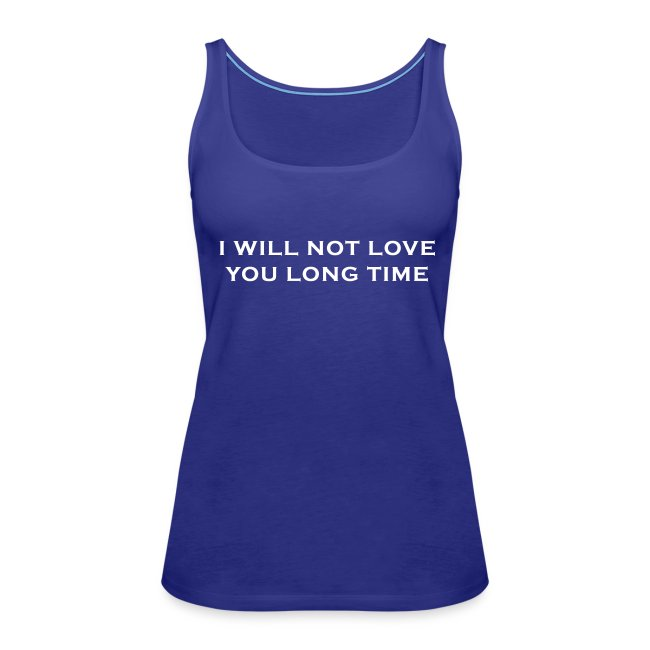I Will Not Love You Long Time Tank