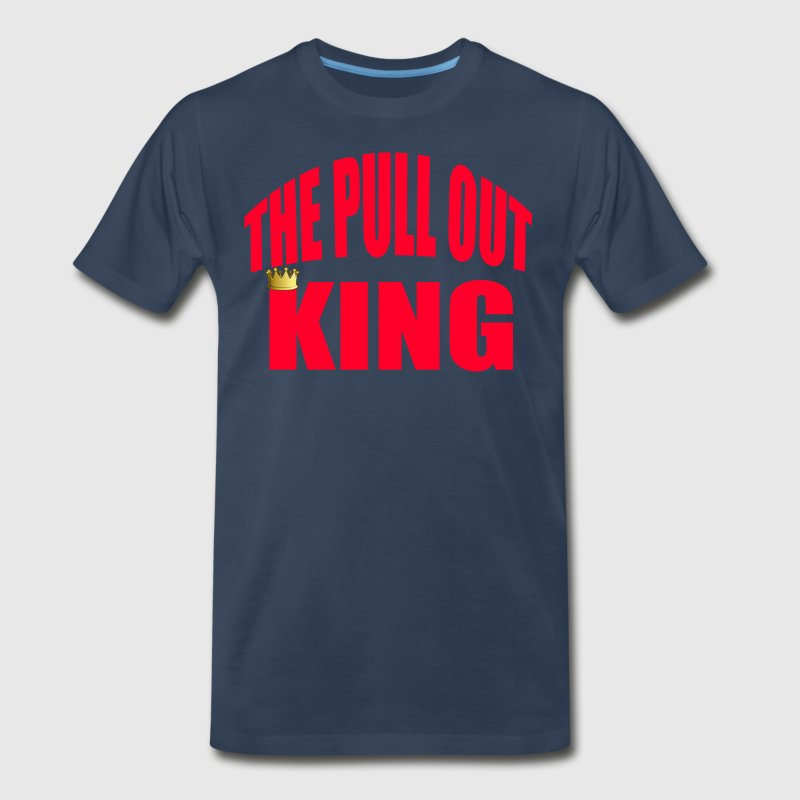 The Pull Out King - Portlandia T-Shirts - Men's Premium T-Shirt