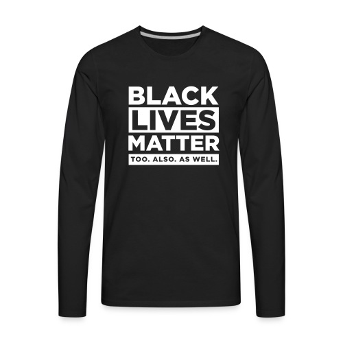 Black Lives Matter Too. - LS Unisex - Men's Premium Long Sleeve T-Shirt